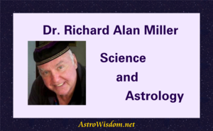 Dr. Richard Alan Miller - Science and Astrology